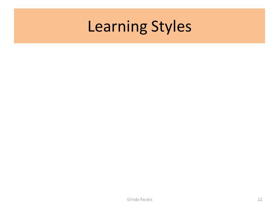 Learning Styles Glinda Revels22