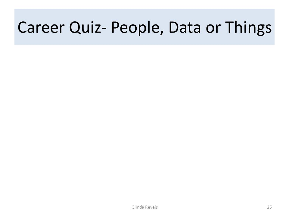 Career Quiz- People, Data or Things Glinda Revels26