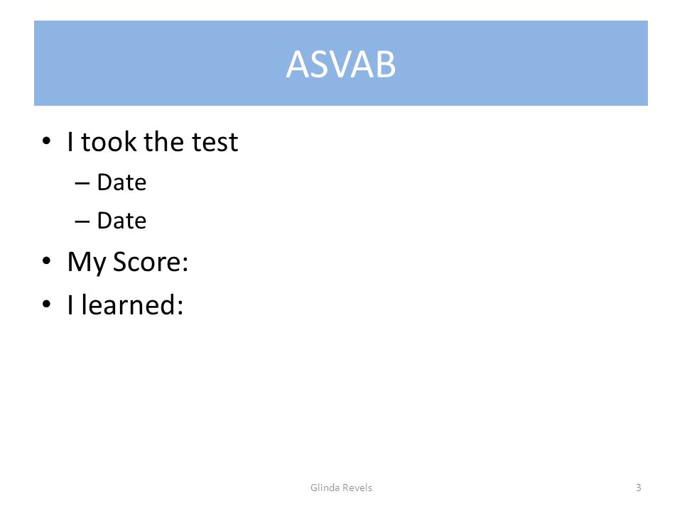 ASVAB I took the test – Date My Score: I learned: Glinda Revels3