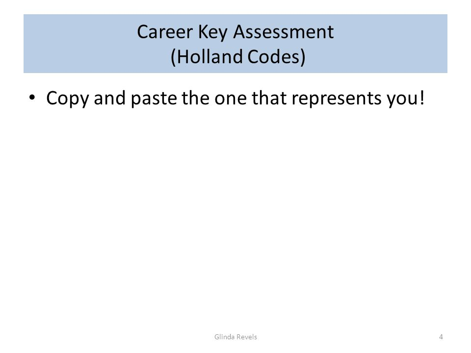 Career Key Assessment (Holland Codes) Copy and paste the one that represents you! Glinda Revels4
