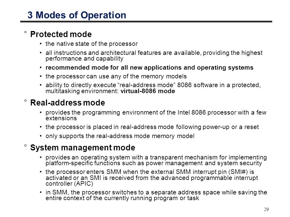 29 3 Modes of Operation °Protected mode the native state of the processor all instructions and architectural features are available, providing the hig