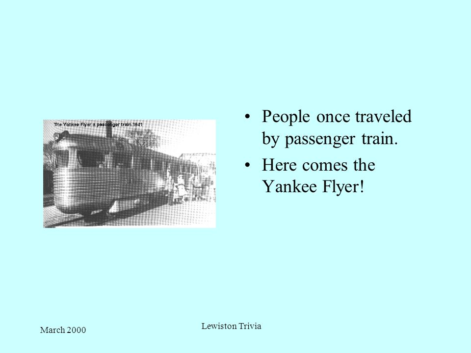 March 2000 Lewiston Trivia Before Lewiston had buses, it had Trolley cars !