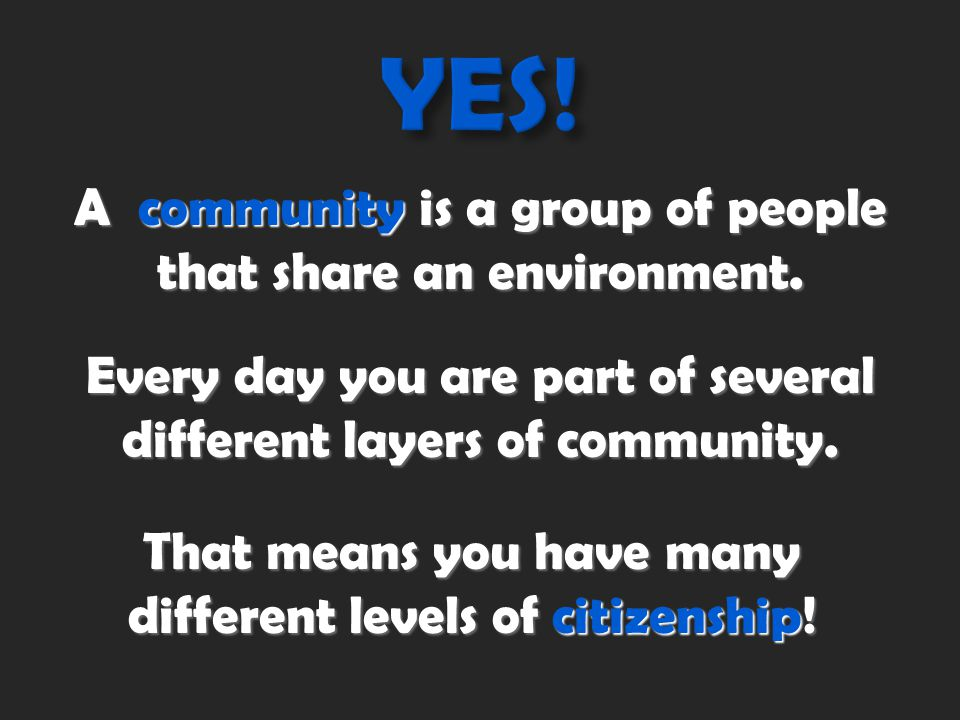 A community is a group of people that share an environment.