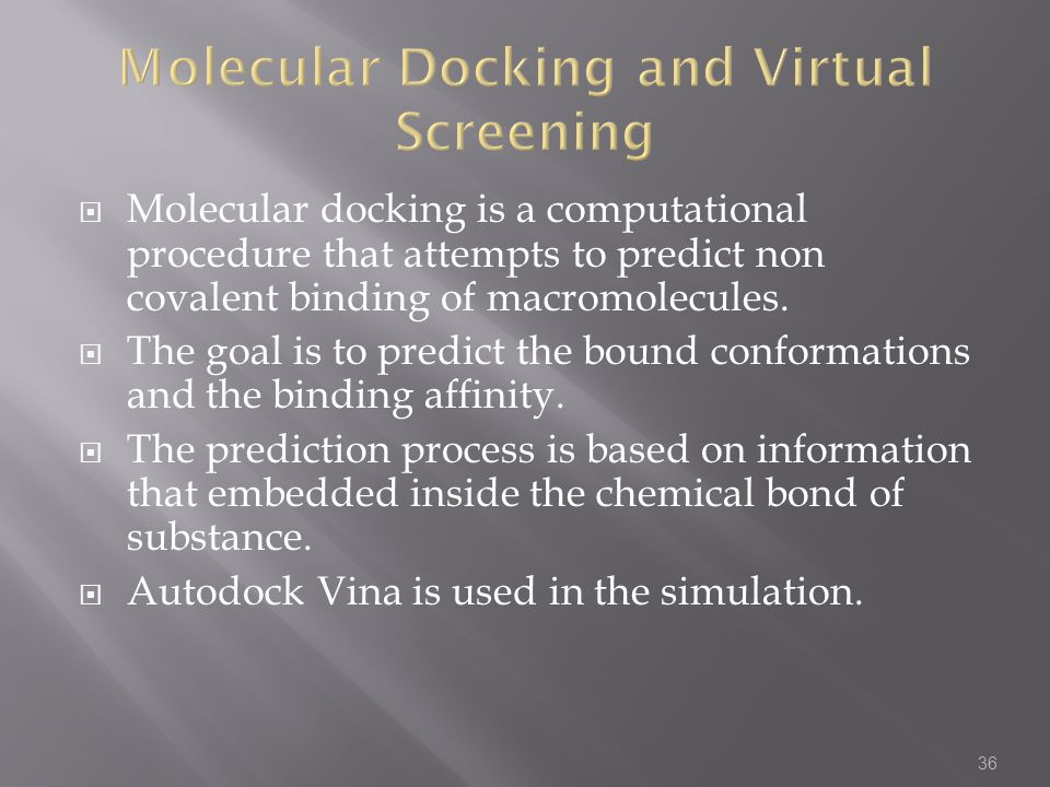  Molecular docking is a computational procedure that attempts to predict non covalent binding of macromolecules.
