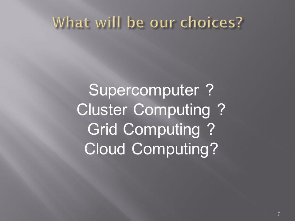 7 Supercomputer ? Cluster Computing ? Grid Computing ? Cloud Computing?