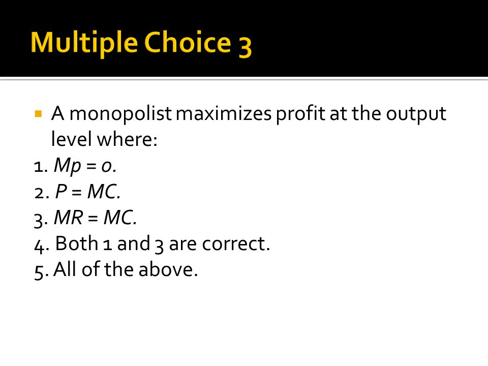 A monopolist maximizes profit at the output level where: 1.