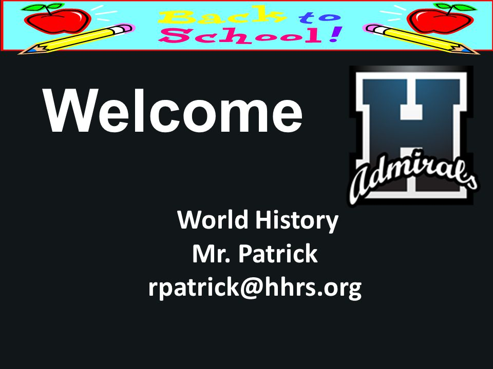 Welcome World History Mr. Patrick rpatrick@hhrs.org