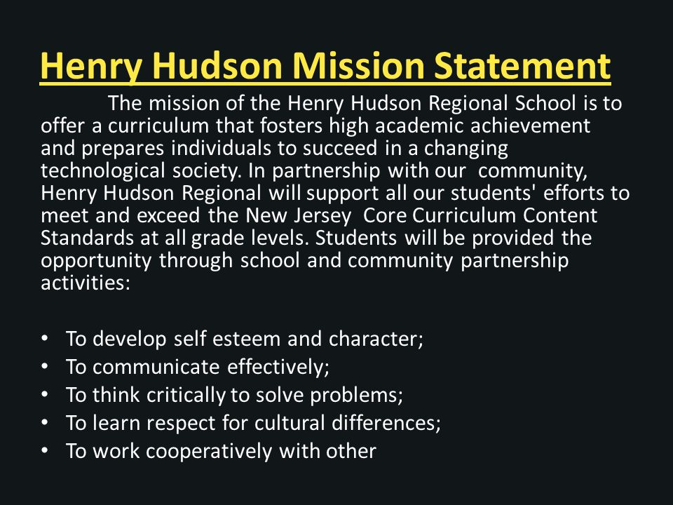 Henry Hudson Mission Statement The mission of the Henry Hudson Regional School is to offer a curriculum that fosters high academic achievement and prepares individuals to succeed in a changing technological society.