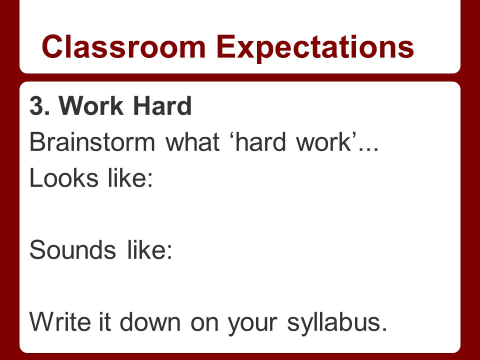 Classroom Expectations 3. Work Hard Brainstorm what 'hard work'...