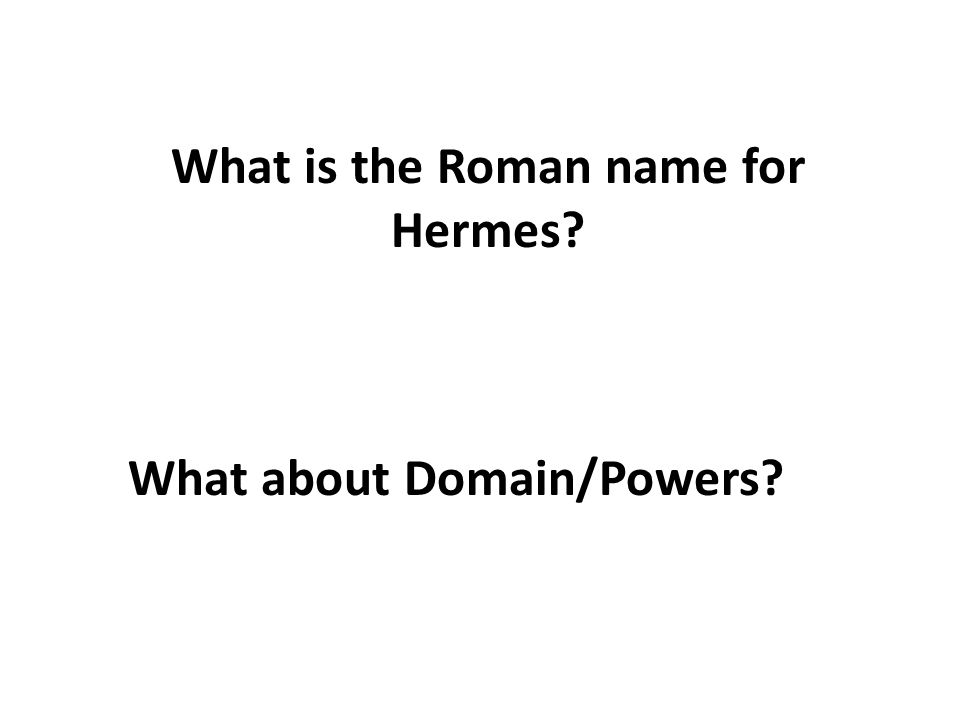 What is the Roman name for Hermes What about Domain/Powers