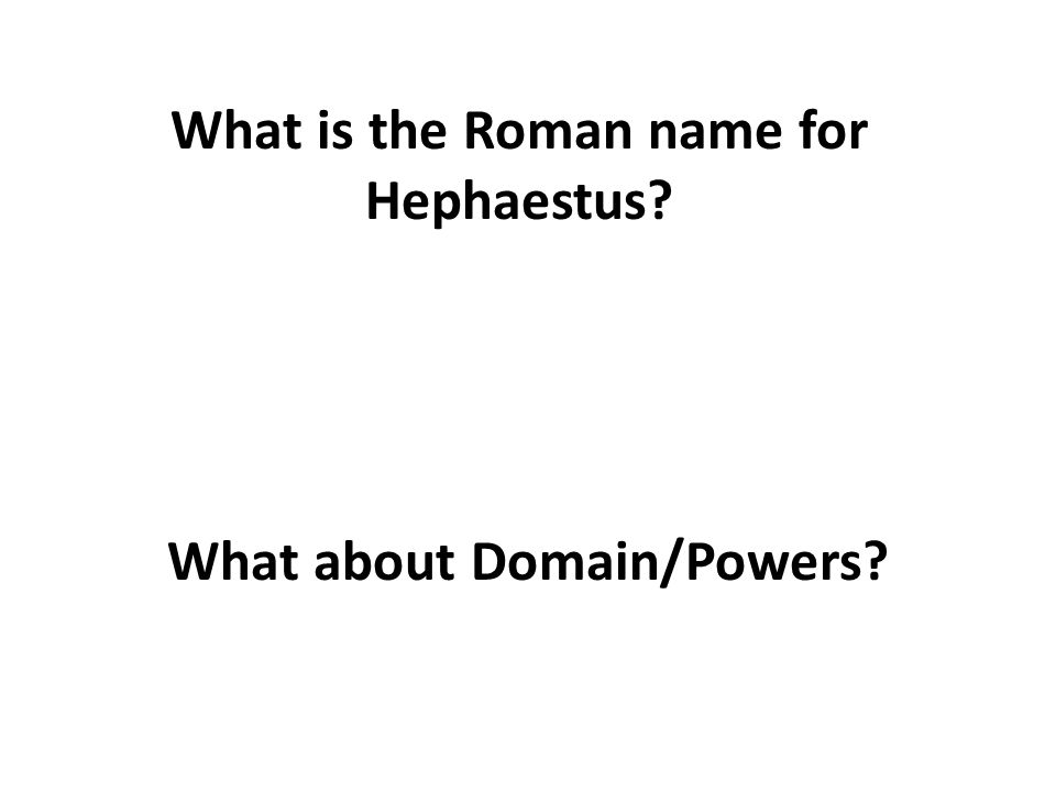 What is the Roman name for Hephaestus What about Domain/Powers