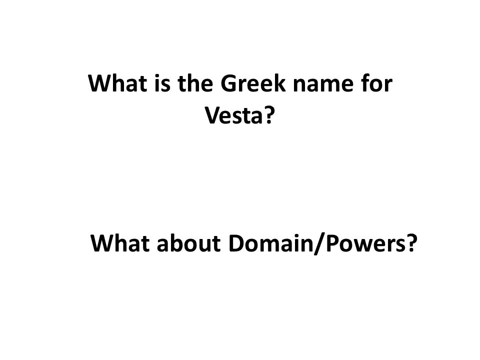 What is the Greek name for Vesta What about Domain/Powers