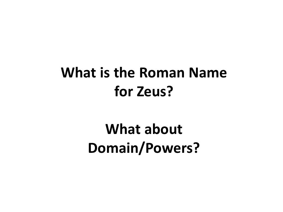 What is the Roman Name for Zeus What about Domain/Powers
