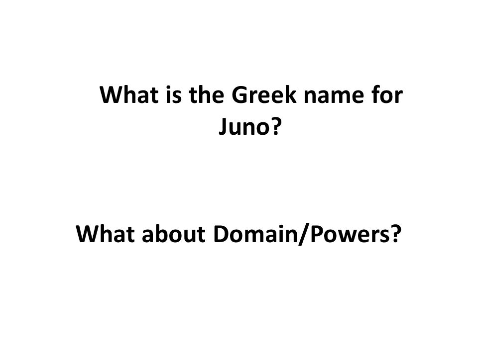 What is the Greek name for Juno What about Domain/Powers