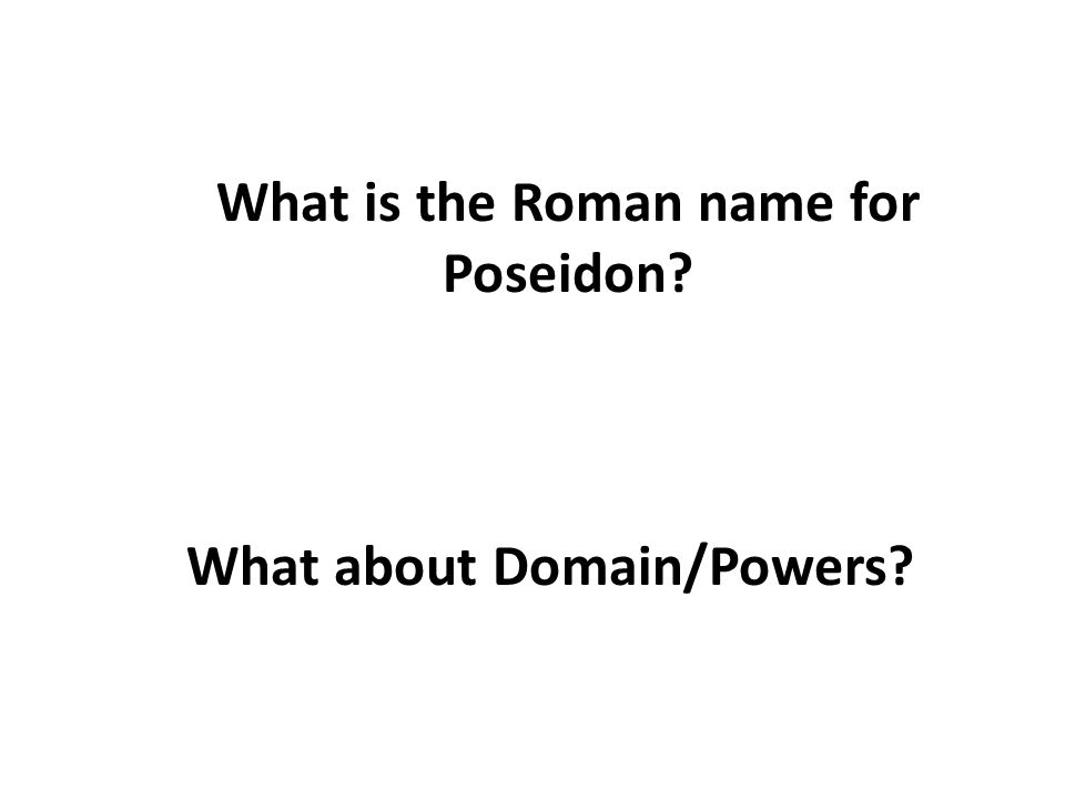 What is the Roman name for Poseidon What about Domain/Powers