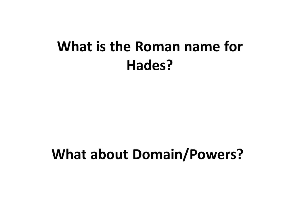 What is the Roman name for Hades What about Domain/Powers