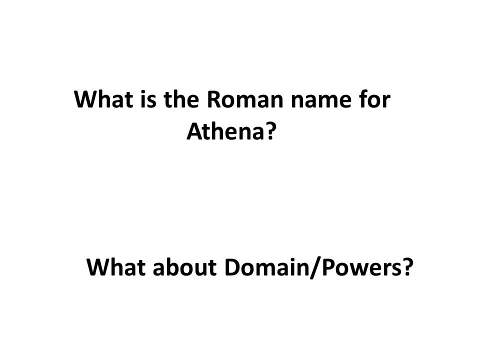 What is the Roman name for Athena What about Domain/Powers