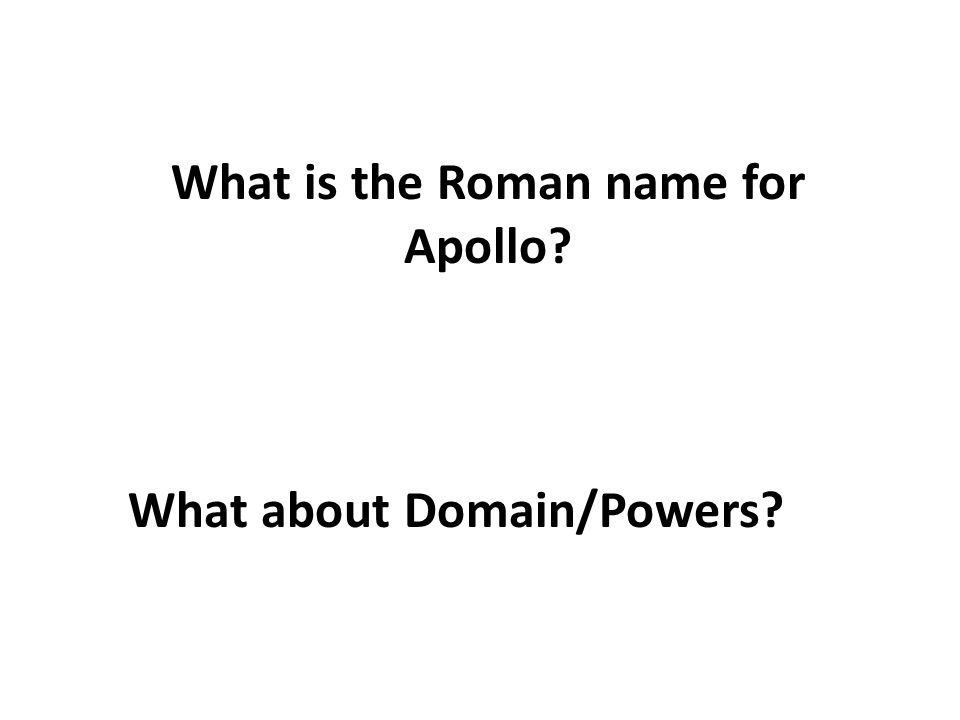 What is the Roman name for Apollo What about Domain/Powers