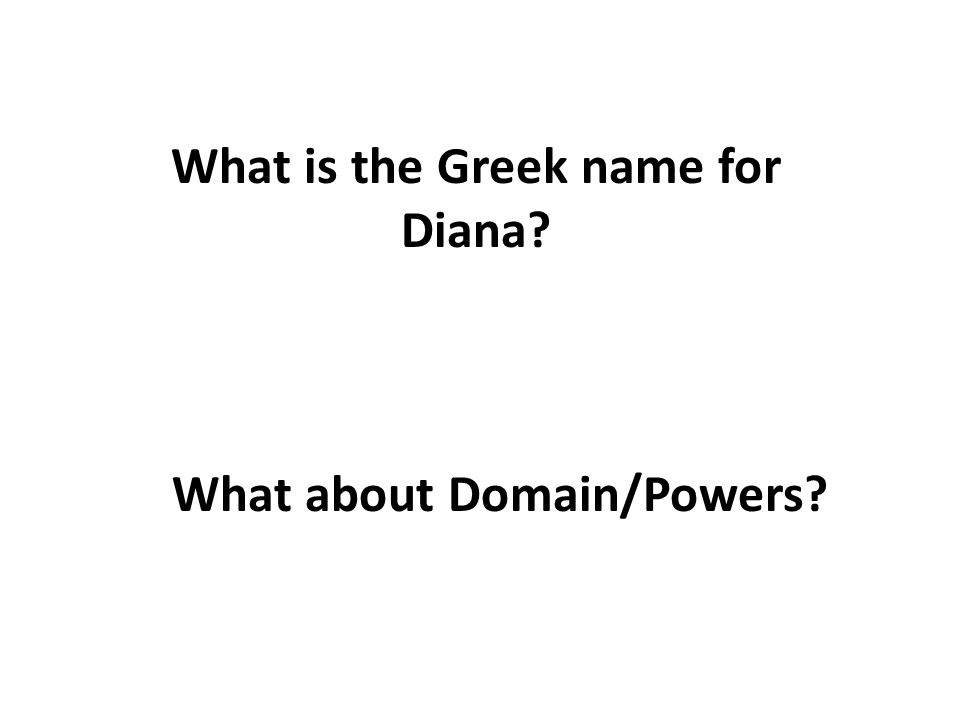 What is the Greek name for Diana What about Domain/Powers