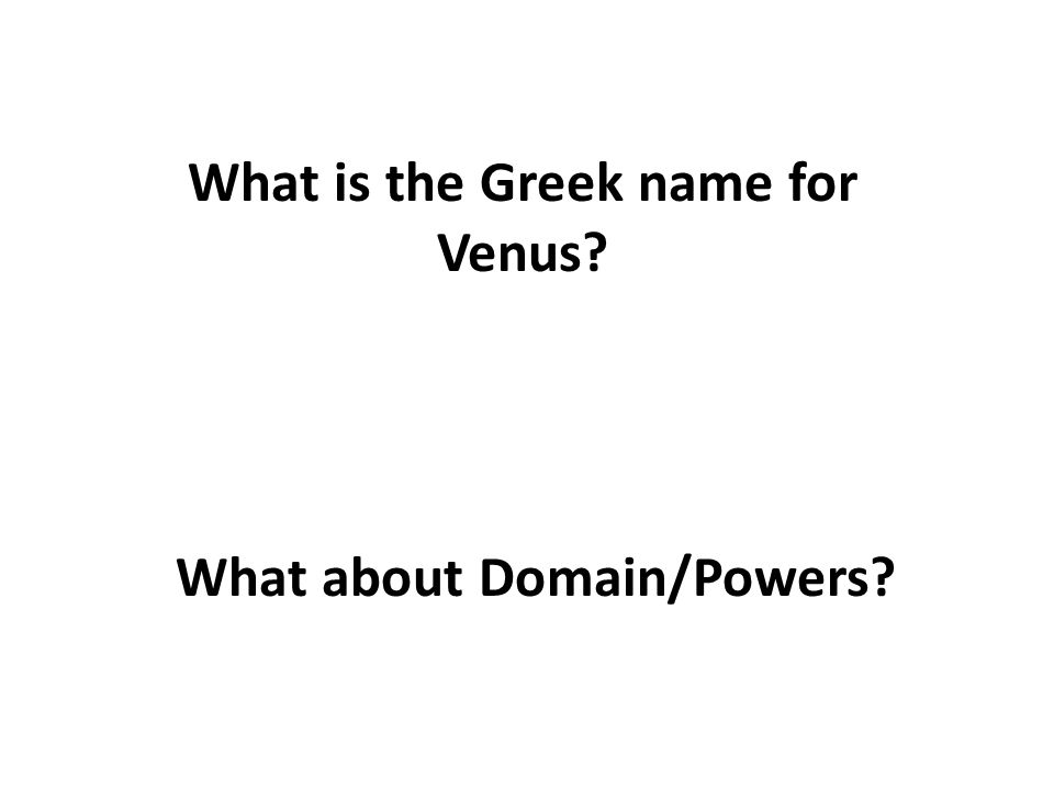 What is the Greek name for Venus What about Domain/Powers