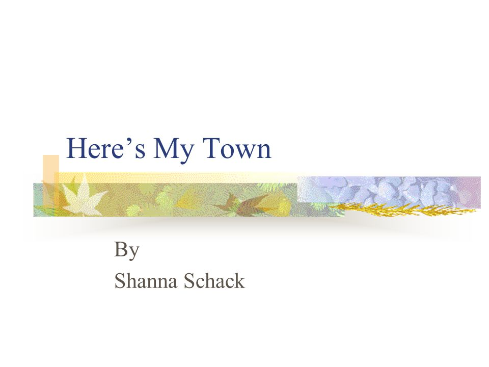 Here's My Town By Shanna Schack