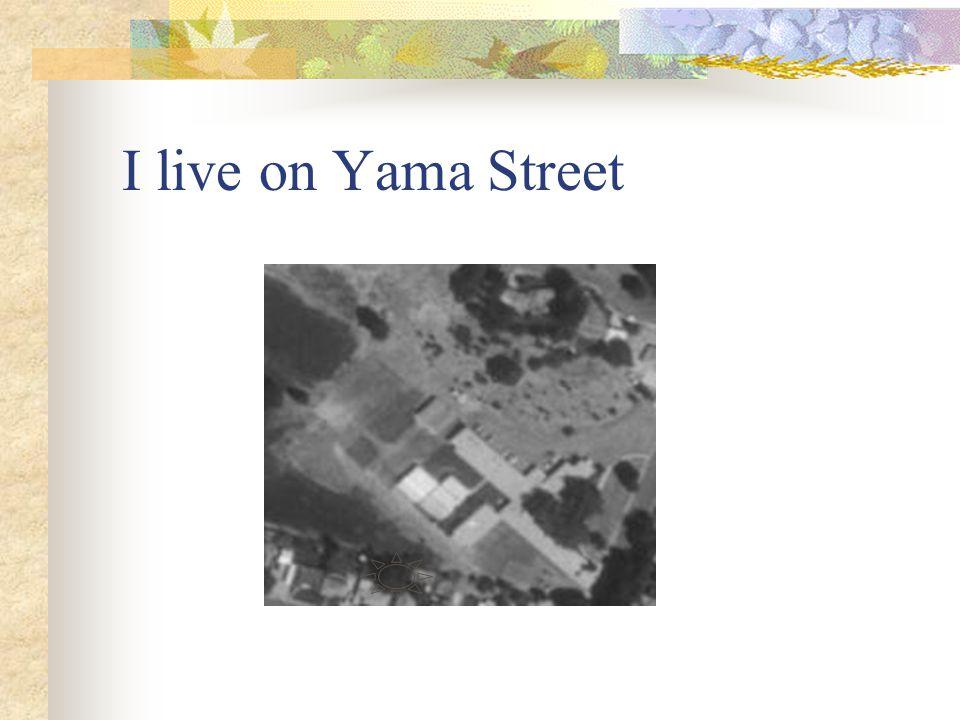 I live on Yama Street