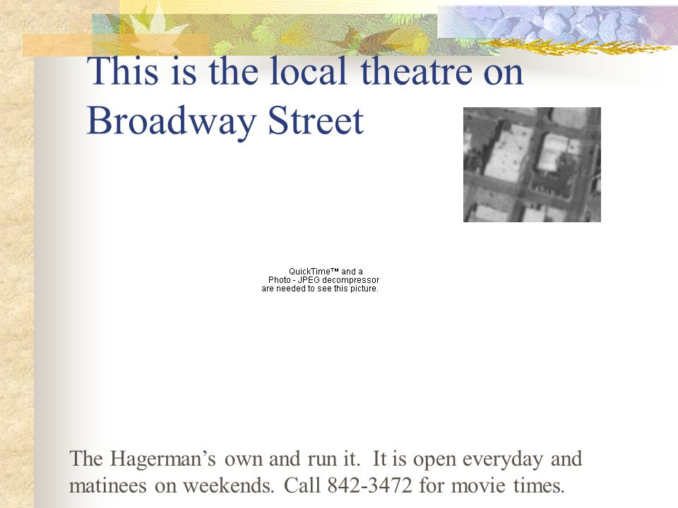 This is the local theatre on Broadway Street The Hagerman's own and run it.