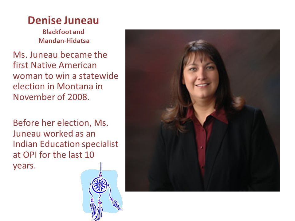 Denise Juneau Blackfoot and Mandan-Hidatsa Ms.