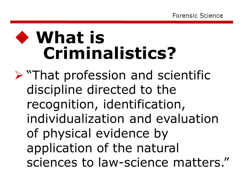  What is Criminalistics.