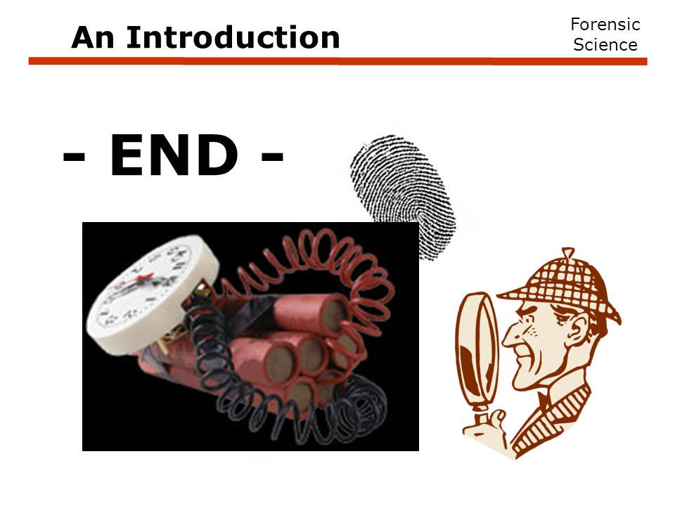 - END - Forensic Science An Introduction