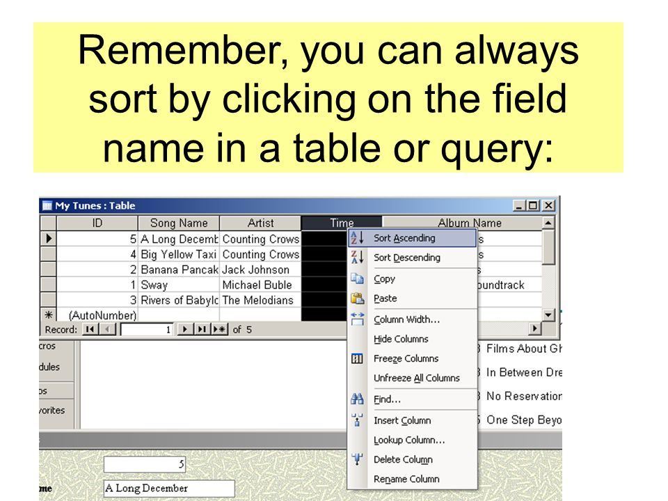 Remember, you can always sort by clicking on the field name in a table or query: