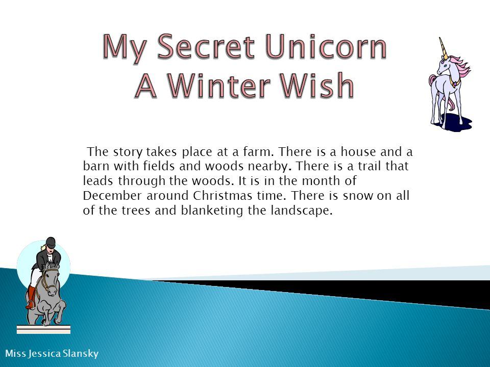 The story takes place at a farm.There is a house and a barn with fields and woods nearby.