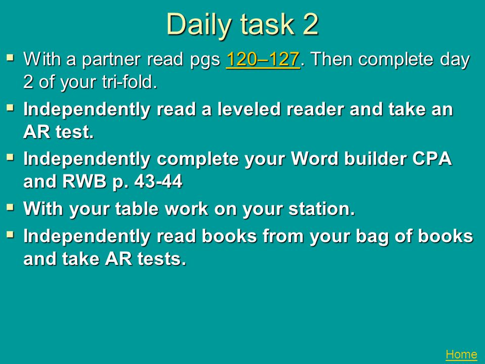 Daily Task 3 1. With your partner complete day 3 of your tri-fold. 2. Independently read leveled reader and take an AR test. 3. Independently complete