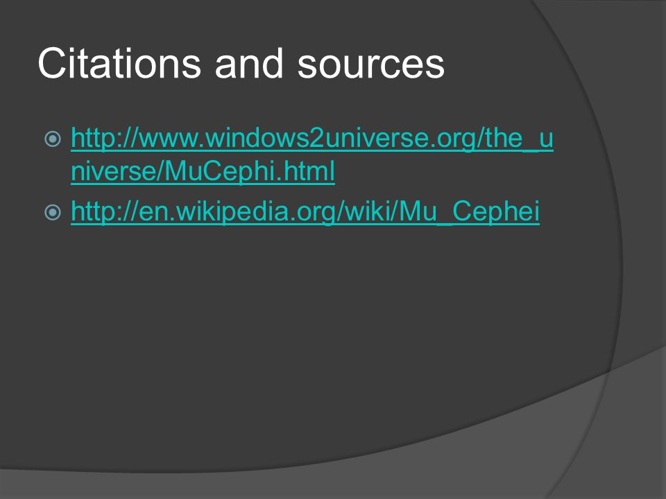 Citations and sources  http://www.windows2universe.org/the_u niverse/MuCephi.html http://www.windows2universe.org/the_u niverse/MuCephi.html  http:/