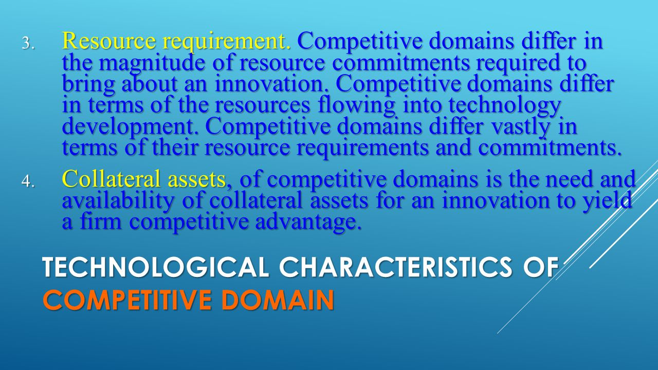 TECHNOLOGICAL CHARACTERISTICS OF COMPETITIVE DOMAIN 3. Resource requirement. Competitive domains differ in the magnitude of resource commitments requi