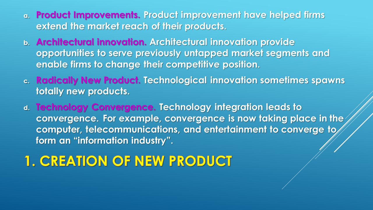 a. Product Improvements. Product improvement have helped firms extend the market reach of their products. b. Architectural innovation. Architectural i