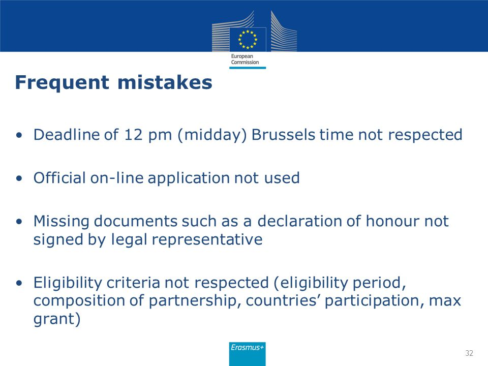 Frequent mistakes Deadline of 12 pm (midday) Brussels time not respected Official on-line application not used Missing documents such as a declaration