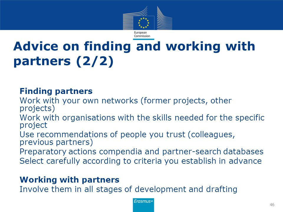 Advice on finding and working with partners (2/2) Finding partners Work with your own networks (former projects, other projects) Work with organisatio