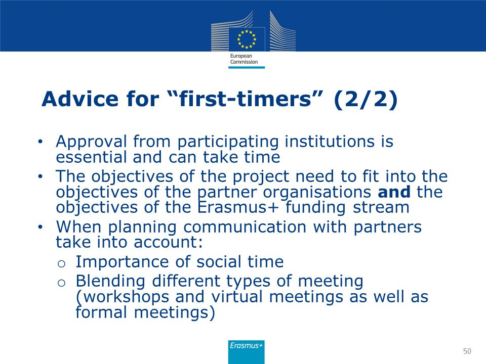"Advice for ""first-timers"" (2/2) Approval from participating institutions is essential and can take time The objectives of the project need to fit into"