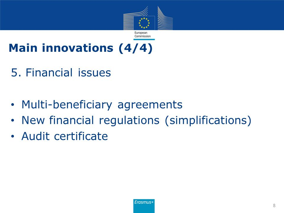8 5. Financial issues Multi-beneficiary agreements New financial regulations (simplifications) Audit certificate Main innovations (4/4)