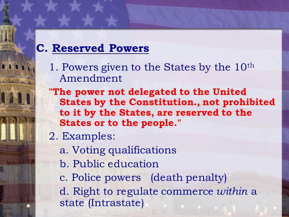 C. Reserved Powers 1. Powers given to the States by the 10 th Amendment
