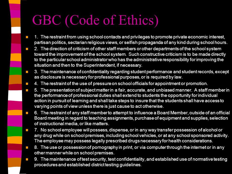 GBC (Code of Ethics) 1. The restraint from using school contacts and privileges to promote private economic interest, partisan politics, sectarian rel