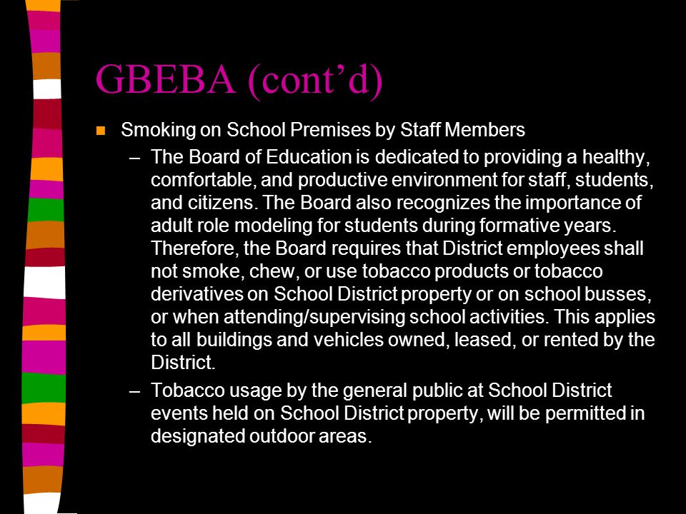 GBEBA (cont'd) Smoking on School Premises by Staff Members –The Board of Education is dedicated to providing a healthy, comfortable, and productive environment for staff, students, and citizens.