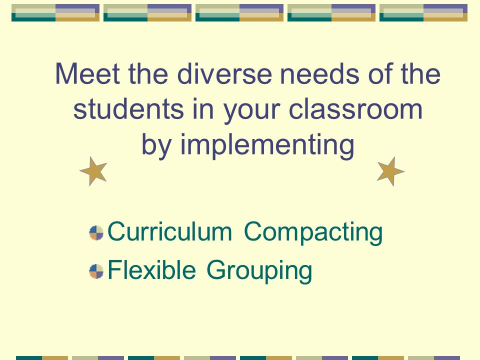 Meet the diverse needs of the students in your classroom by implementing Curriculum Compacting Flexible Grouping