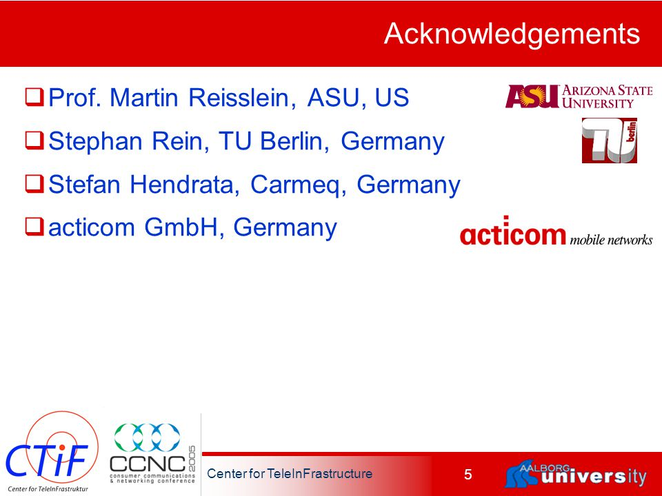 Center for TeleInFrastructure 5 Acknowledgements  Prof.