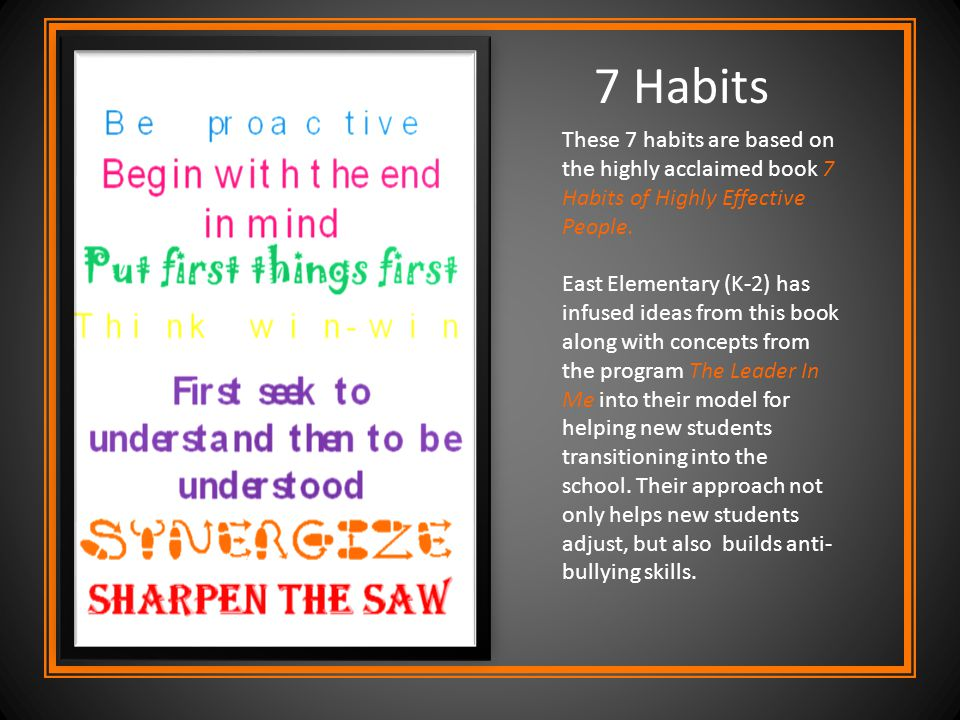 7 Habits These 7 habits are based on the highly acclaimed book 7 Habits of Highly Effective People. East Elementary (K-2) has infused ideas from this