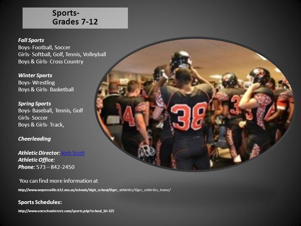 Sports- Grades 7-12 Fall Sports Boys- Football, Soccer Girls- Softball, Golf, Tennis, Volleyball Boys & Girls- Cross Country Winter Sports Boys- Wrest