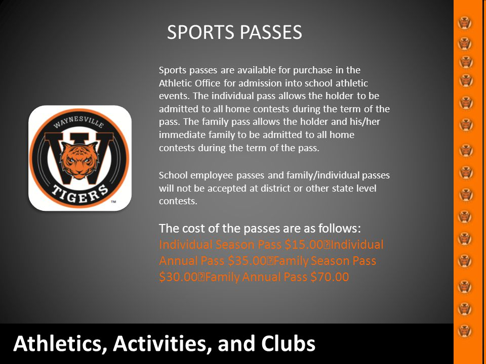 Athletics, Activities, and Clubs Sports passes are available for purchase in the Athletic Office for admission into school athletic events. The indivi