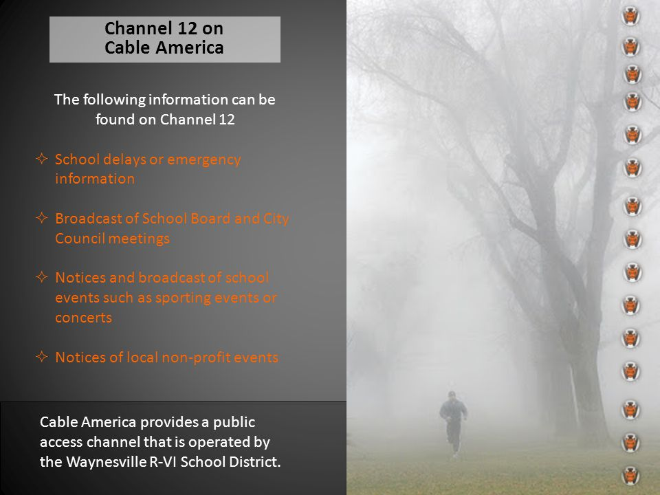 Channel 12 on Cable America The following information can be found on Channel 12  School delays or emergency information  Broadcast of School Board