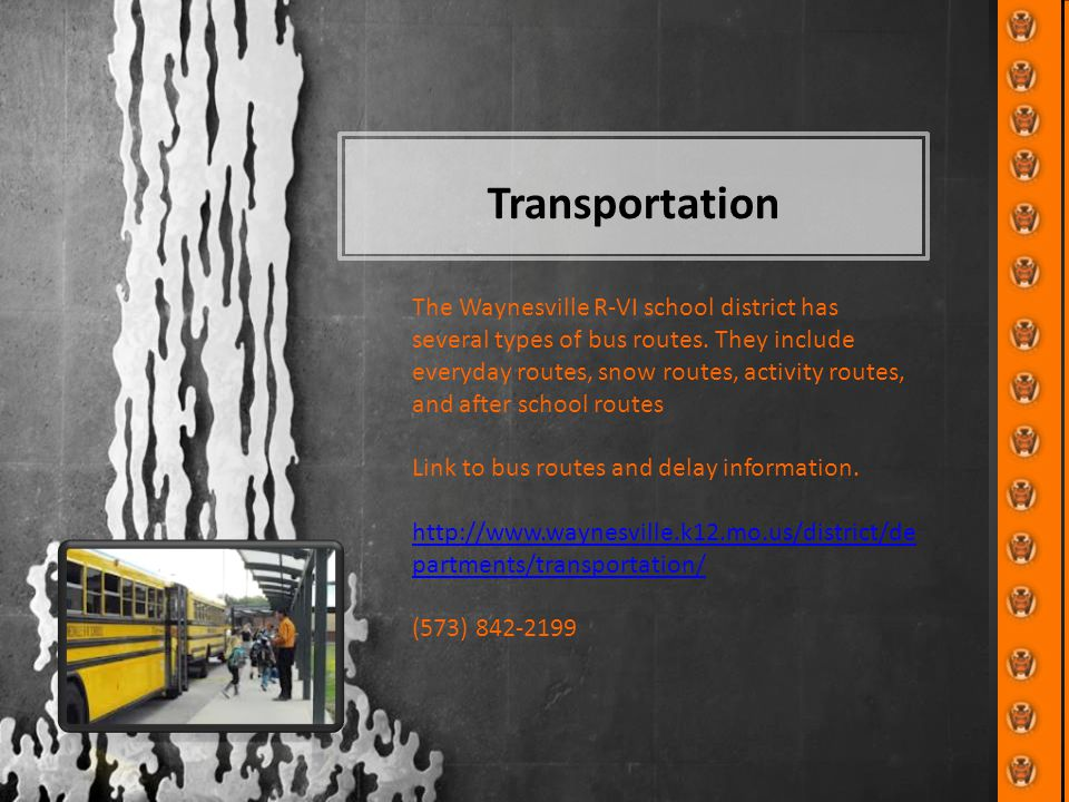 Transportation The Waynesville R-VI school district has several types of bus routes. They include everyday routes, snow routes, activity routes, and a